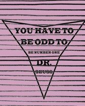 You Have to Be Odd to Be Number One Dr. Seuss