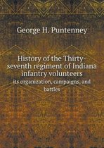 History of the Thirty-Seventh Regiment of Indiana Infantry Volunteers Its Organization, Campaigns, and Battles
