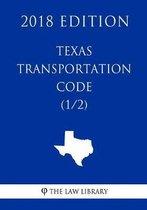 Texas Transportation Code (1/2) (2018 Edition)