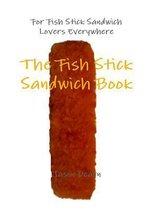 The Fish Stick Sandwich Book