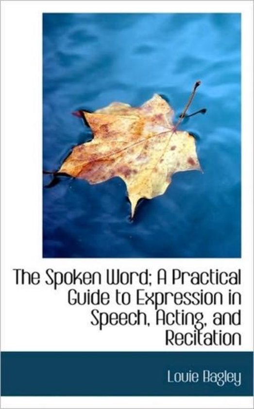 The Spoken Word; A Practical Guide to Expression in Speech, Acting, and Recitation