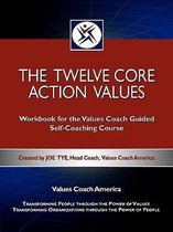 The Twelve Core Action Values; Workbook for the Values Coach Guided Self-Coaching Course