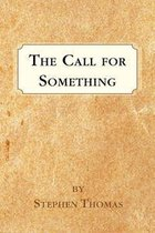 The Call for Something