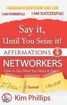 Say It Until You Seize It!