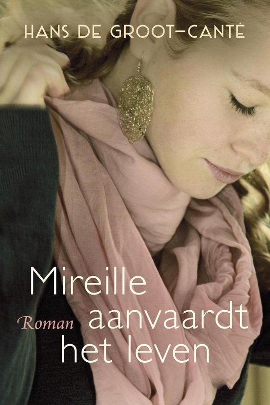 Mireille aanvaardt het leven - Hans de Groot-Canté |