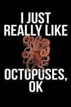 I Just Really Like Octopuses, Ok