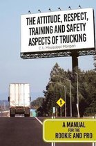 Attitude, Respect, Training and Safety Aspects of Trucking