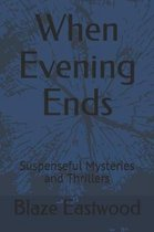 When Evening Ends: Suspenseful Mysteries and Thrillers