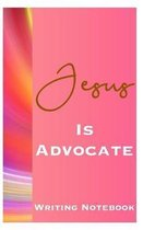 Jesus Is Advocate Writing Notebook
