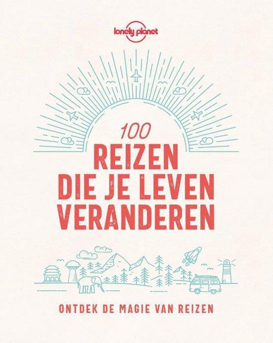 Lonely Planet  -   100 reizen die je leven veranderen