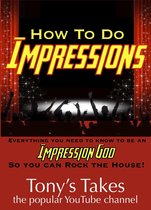 How To Do Impressions: Everything You Need To Know to Be An Impression God So You Can Rock The House!