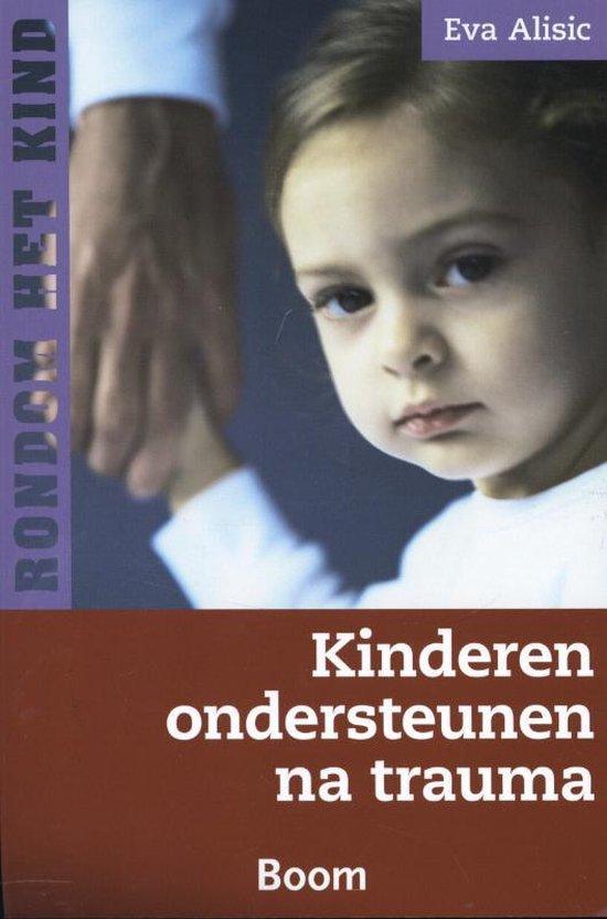 Rondom het kind - Kinderen ondersteunen na trauma - Eva Alisic |