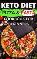 Keto Diet Pizza & Pasta Cookbook For Beginners