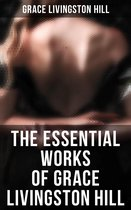 The Essential Works of Grace Livingston Hill
