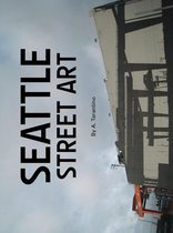 Boek cover Seattle Street Art & Graffiti Book: Volume 1 van A. Tarantino