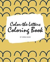 Color-The-Letters Coloring Book for Children (8x10 Coloring Book / Activity Book)