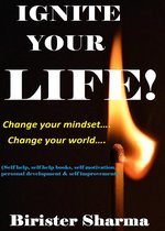 Ignite Your Life! Change Your Mindset....Change Your World....