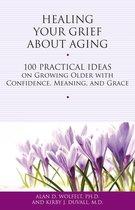Boek cover Healing Your Grief About Aging van Alan D. Wolfelt