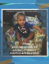 From A to Z: I Am Invaluable Me: Kodi Christopher Lovely Letters of Affirmations