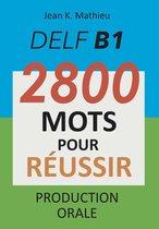 DELF B1 - Production Orale - 2800 mots pour réussir