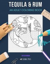 Tequila & Rum: AN ADULT COLORING BOOK