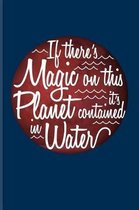 If There's Magic on This Planet It's Contained in Water