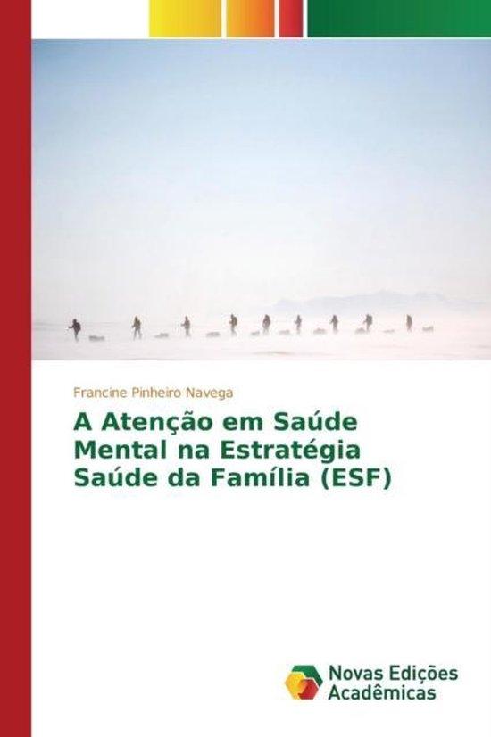A Atencao Em Saude Mental Na Estrategia Saude Da Familia (Esf)