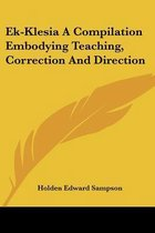 Ek-Klesia a Compilation Embodying Teaching, Correction and Direction
