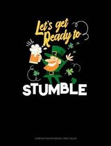 Let's Get Ready to Stumble: Composition Notebook