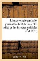 L'Insectologie agricole, journal traitant des insectes utiles et des insectes nuisibles. 1870