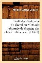 Traite des resistances du cheval ou Methode raisonnee de dressage des chevaux difficiles (Ed.1877)