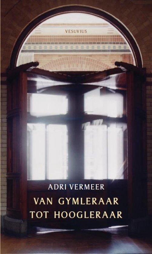 Van gymleraar tot hoogleraar - Adrie Vermeer  