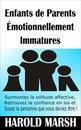 Enfants de Parents Émotionnellement Immatures : surmontez la solitude affective, retrouvez la confiance en soi et soyez la personne que vous deviez être !