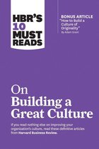 HBR's 10 Must Reads on Building a Great Culture (with bonus article ''How to Build a Culture of Originality'' by Adam Grant)