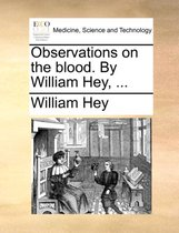 Observations on the Blood. by William Hey, ...