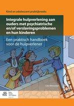 Kind en adolescent praktijkreeks - Integrale hulpverlening aan ouders met psychiatrische en/of verslavingsproblemen en hun kinderen