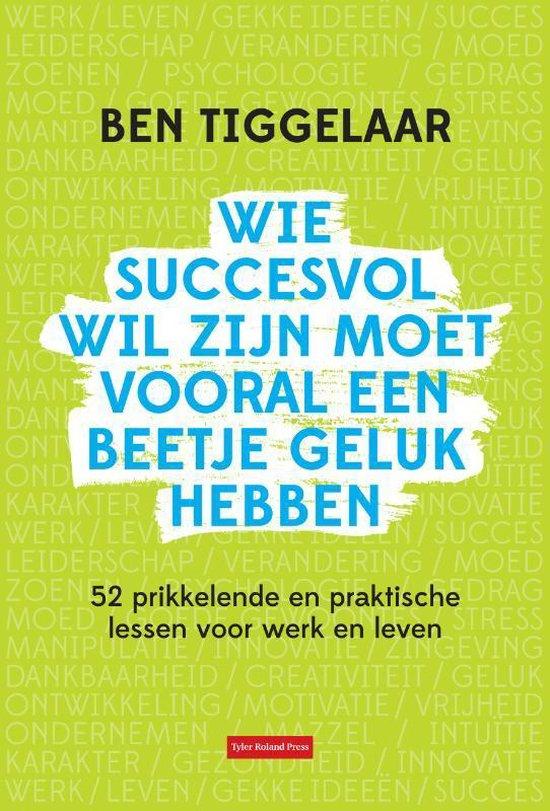 Wie succesvol wil zijn moet vooral een beetje geluk hebben - Ben Tiggelaar |