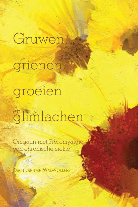 Gruwen, grienen, groeien en glimlachen - omgaan met fibromyalgie, een chronische ziekte - Karin van der Wal-Vollers |