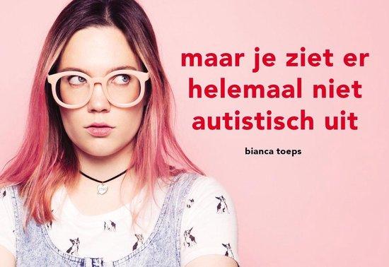 Maar je ziet er helemaal niet autistisch uit - Bianca Toeps | Readingchampions.org.uk