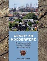 Graaf- en modderwerk. Een archeologische stadsgeschiedenis van Amsterdam
