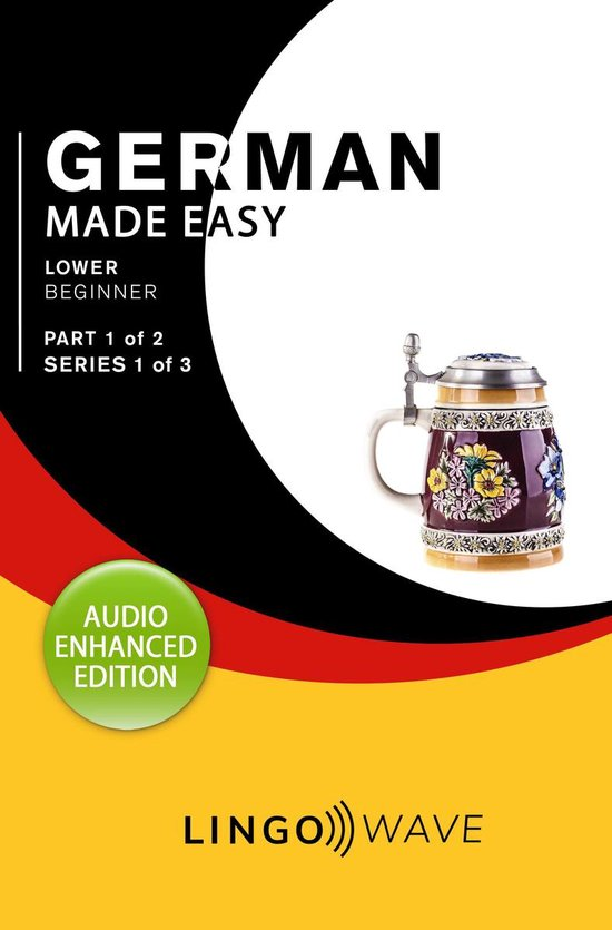 German Made Easy - Lower Beginner - Part 1 of 2 - Series 1 of 3
