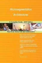 Microsegmentation Architectures A Complete Guide - 2019 Edition