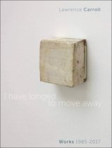 I Have Longed to Move Away - Lawrence Carroll, Works 1985-2017