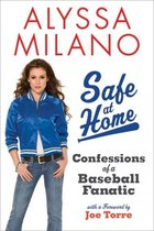 Safe at Home Confessions of a Baseball Fanatic