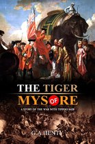 The Tiger of Mysore : A Story of the War with Tippoo Saib