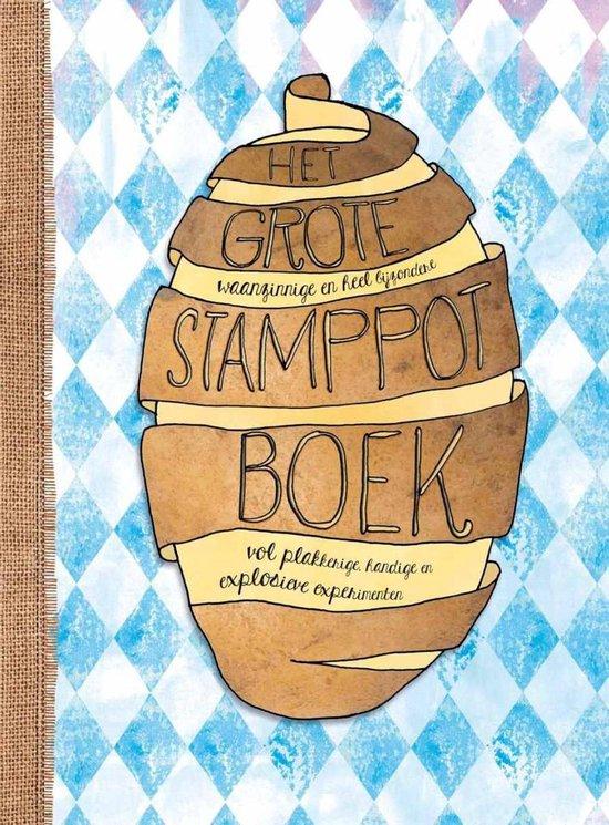 Het grote, waanzinnige en heel bijzondere stamppotboek vol plakkerige, handige en explosieve experimenten