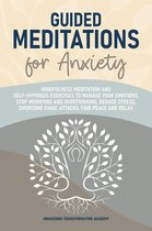 Guided Meditations for Anxiety: Mindfulness Meditation and Self-Hypnosis Exercises to Manage Your Emotions, Stop Worrying and Overthinking, Reduce Stress, Overcome Panic Attacks, Find Peace and Relax