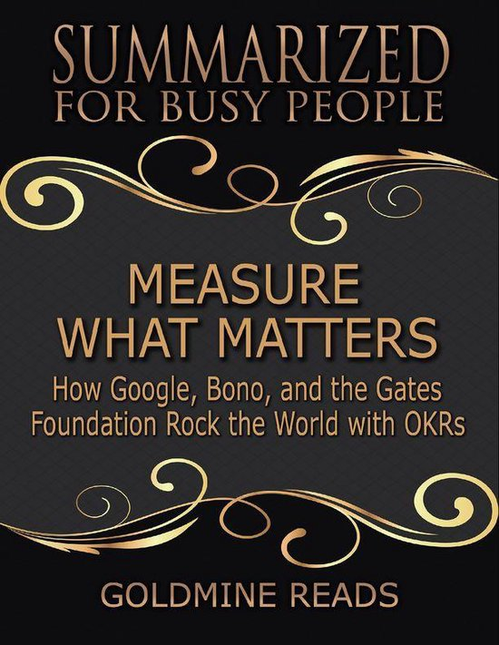 Boek cover Measure What Matters - Summarized for Busy People: How Google, Bono, and the Gates Foundation Rock the World With Okrs: Based on the Book by John Doerr van Goldmine Reads (Onbekend)