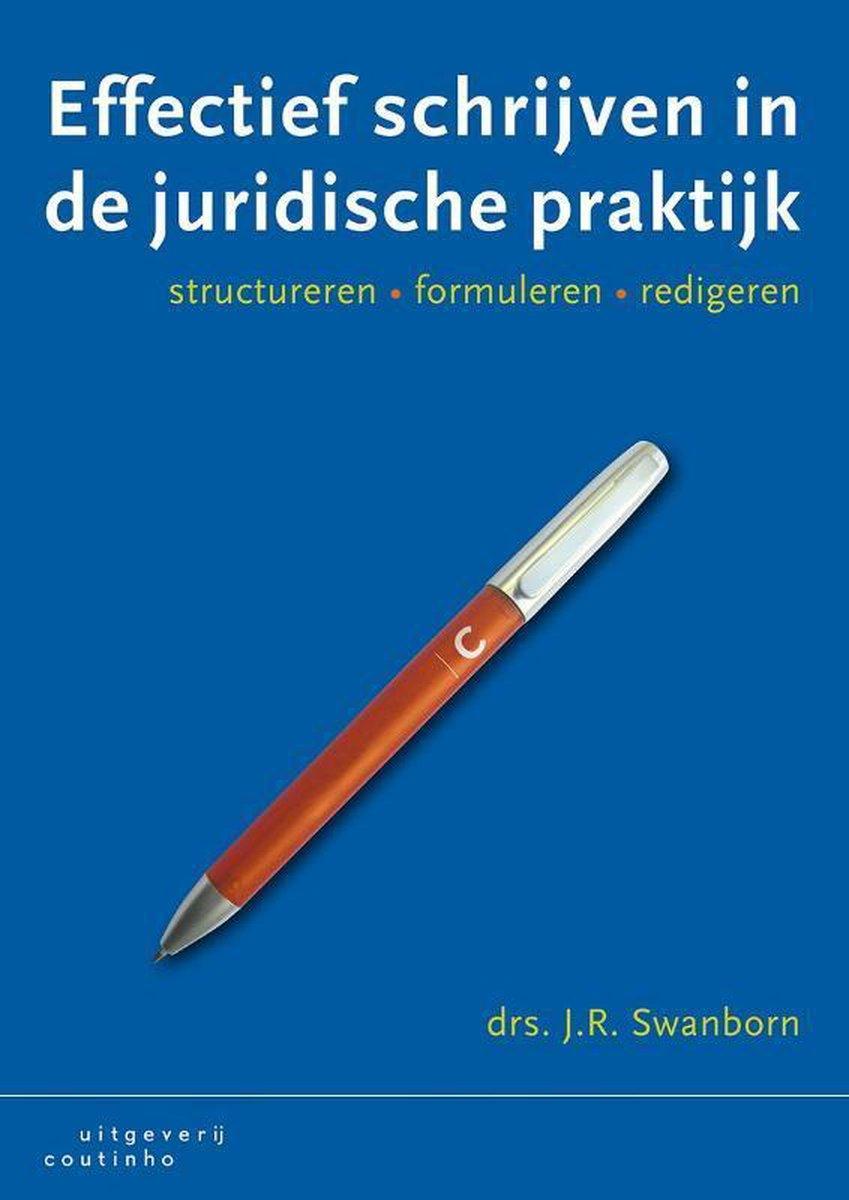 Effectief schrijven in de juridische praktijk - J.R. Swanborn