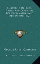 Selections in Prose, Poetry, and Dialogues, for Declamation and Recitation (1872)